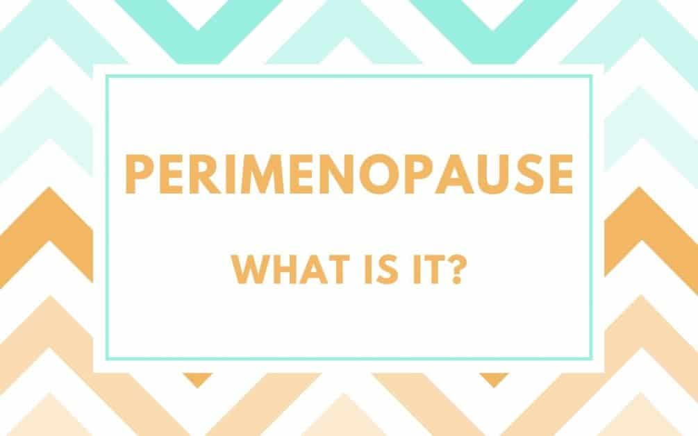 perimenopause what is it?