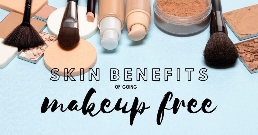 Skin benefits of going makeup free